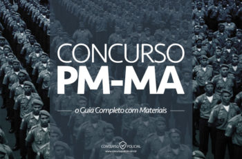 Como passar no Concurso PM-MA: o Guia Completo (com materiais!)